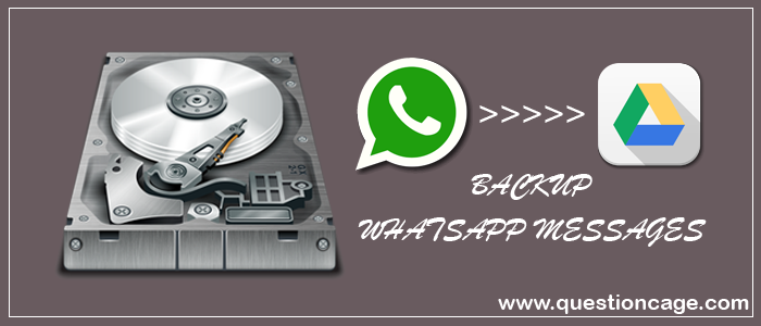 How To Backup WhatsApp Messages And Media To Google Drive