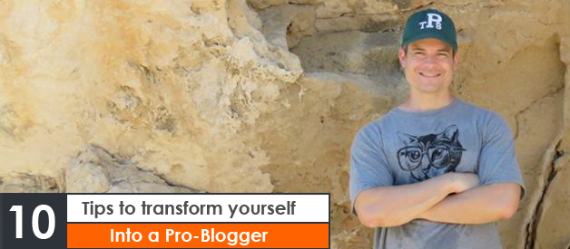 10 Tips to Transform Yourself into a ProBlogger