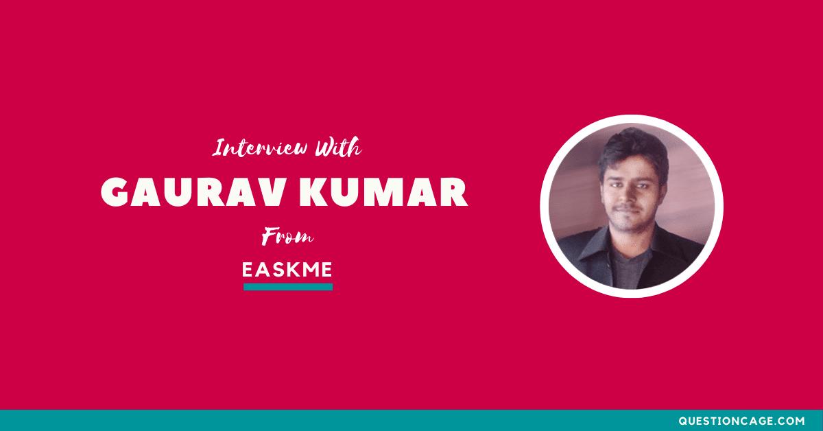 Interview with Gaurav Kumar from Easkme