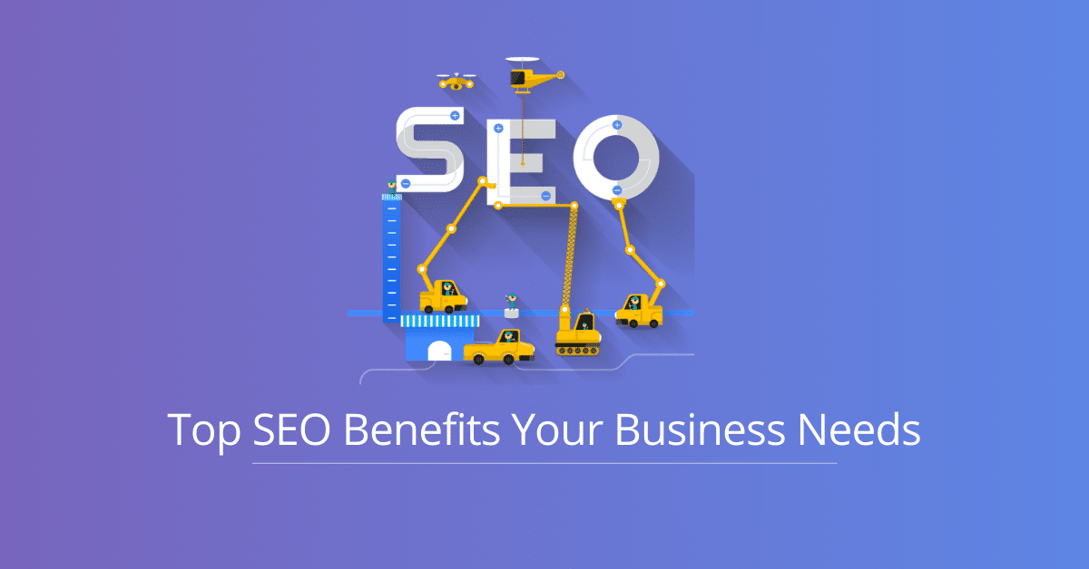 Top SEO Benefits Your Business Needs